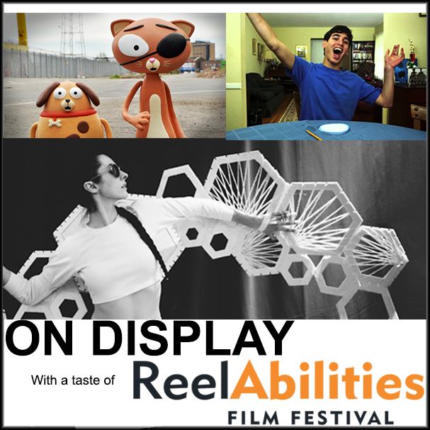 ON DISPLAY with A Taste of ReelAbilities Film Festival
